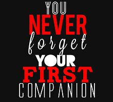 You Never Forget Your First Companion. Unisex T-Shirt