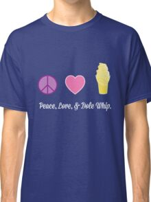 Peace, Love, and Dole Whip Classic T-Shirt