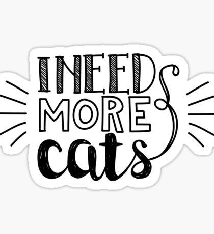 I need more cats Sticker