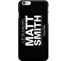 """Matt Smith - """"If I Die"""" Series (White) iPhone Case/Skin"""