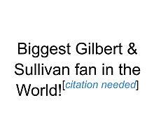 Biggest G&S Fan - Citation Needed Photographic Print
