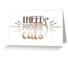 I need more cats 2 Greeting Card
