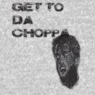 Get to da choppa! by Collinski