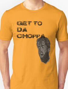 Get to da choppa! T-Shirt