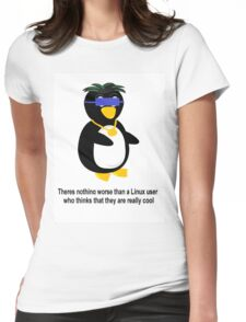 Nothing is worse than a Linux user who thinks they are cool Womens Fitted T-Shirt