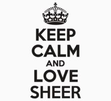 Keep Calm and Love SHEER by brennagec