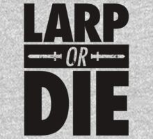 LARP OR DIE by PEZRULEZ