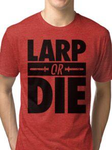 LARP OR DIE Tri-blend T-Shirt
