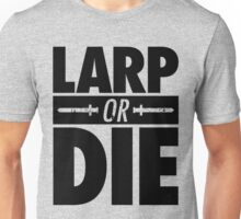 LARP OR DIE Unisex T-Shirt