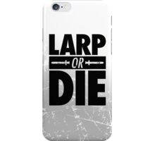LARP OR DIE iPhone Case/Skin