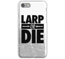 LARP OR DIE iPhone Case/Skin