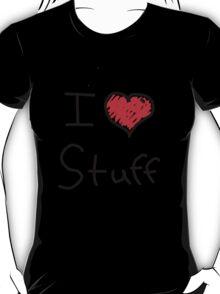 i love stuff  T-Shirt