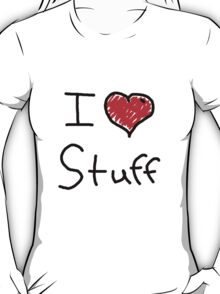 i love stuff  T-Shirt