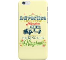 Therefore, Advertise! Advertise! Advertise! The King and His Kingdom! iPhone Case/Skin
