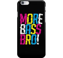 More Bass Bro  iPhone Case/Skin