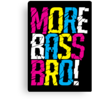 More Bass Bro (black) Canvas Print
