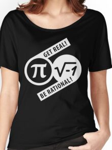 Get Real Be Rational Women's Relaxed Fit T-Shirt
