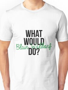 What would Blair Waldorf do? Unisex T-Shirt