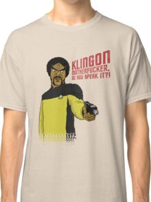 Klingon MotherF**ker Do You Speak It?! Classic T-Shirt