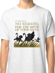 """It means no worries for the rest of your days. Hakuna Matata!"" - Lion King Classic T-Shirt"