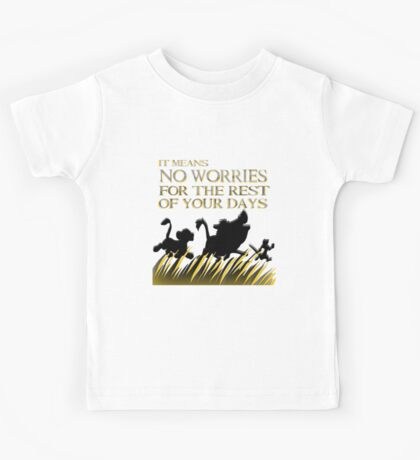 """It means no worries for the rest of your days. Hakuna Matata!"" - Lion King Kids Tee"