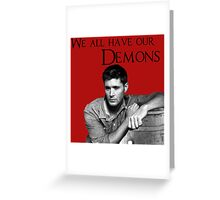 'We all have our Demons'  - Dean Winchester Greeting Card