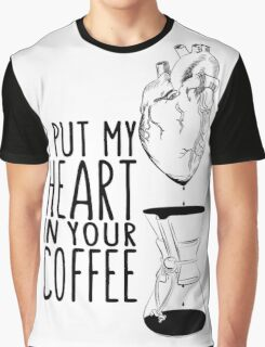 I put my heart in your coffee Graphic T-Shirt