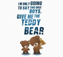 Give me the teddy bear T-Shirt