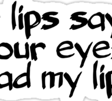 Your lips say no, but your eyes say read my lips. Sticker