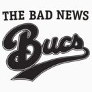 The Bad News Bucs by eismontdesigns
