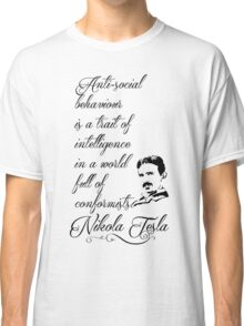 Nikola Tesla - Anti-social behaviour is a trait of intelligence in a world full of conformists. Classic T-Shirt