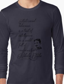 Nikola Tesla - Anti-social behaviour is a trait of intelligence in a world full of conformists. Long Sleeve T-Shirt