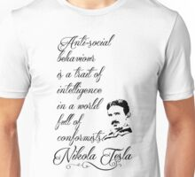 Nikola Tesla - Anti-social behaviour is a trait of intelligence in a world full of conformists. Unisex T-Shirt