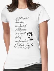 Nikola Tesla - Anti-social behaviour is a trait of intelligence in a world full of conformists. Womens Fitted T-Shirt
