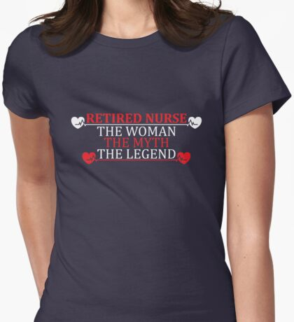 Retired Nurse. The Woman, The Myth, The Legend Womens Fitted T-Shirt