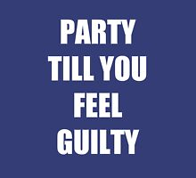 party till you feel guilty Unisex T-Shirt