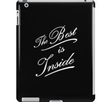The best is inside iPad Case/Skin