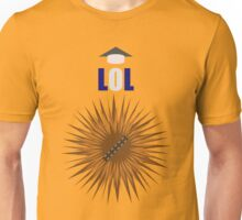 Laugh it up Fuzzball! Unisex T-Shirt