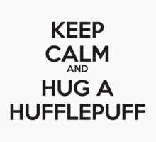 Keep calm and hug a Hufflepuff by Posshy