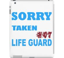 Sorry This Girl Is Already Taken By A Smokin'Hot Life Guard  - Tshirts & Accessories iPad Case/Skin