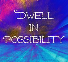 Dwell in Possibility  by jensmeltingpot
