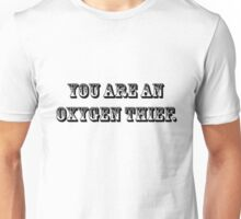 You are an oxygen thief - Black Unisex T-Shirt
