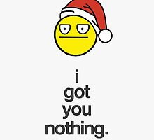 'I Got You Nothing' Christmas Card by DailyEffingNews