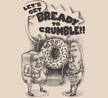 Let's Get Bready to Crumble Unisex T-Shirt