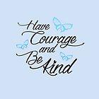 Have Courage and Be Kind 2 by artediamore