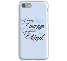 Have Courage and Be Kind 2 iPhone Case/Skin