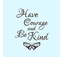 Have Courage and Be Kind Photographic Print