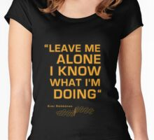 """Kimi Raikkonen  - """"Leave me alone. I know what I'm doing"""" Women's Fitted Scoop T-Shirt"""