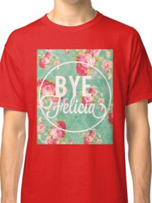 Bye Felicia Vintage Floral Classic T-Shirt