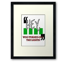 Hey, Who Turned out the Lights? Framed Print